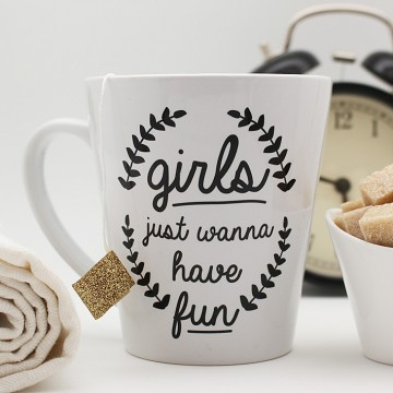 "Mug ""Girls Just Wanna HAve Fun"""